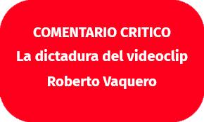 la dictadura del videoclip roberto vaquero