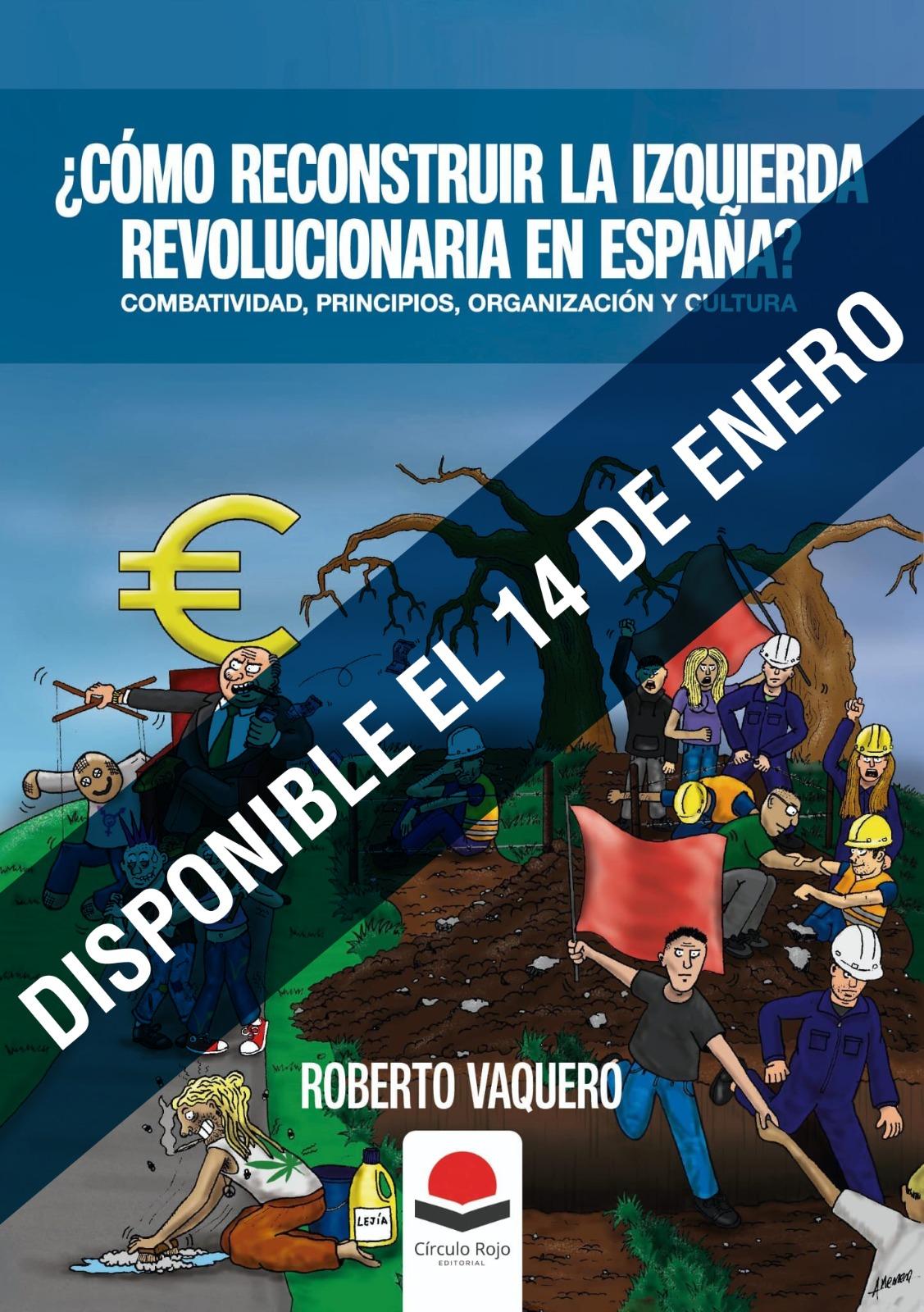 """DISPONIBLE EL 14 DE ENERO """"¿Cómo reconstruir la izquierda revolucionaria en España?"""""""